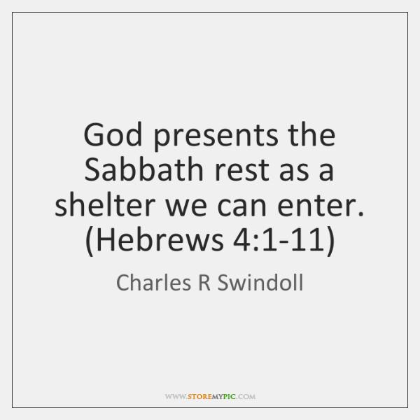 God presents the Sabbath rest as a shelter we can enter. (Hebrews 4:1...