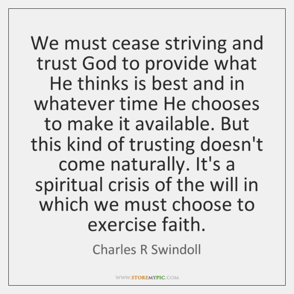 We must cease striving and trust God to provide what He thinks ...