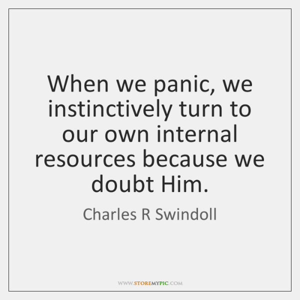 When we panic, we instinctively turn to our own internal resources because ...