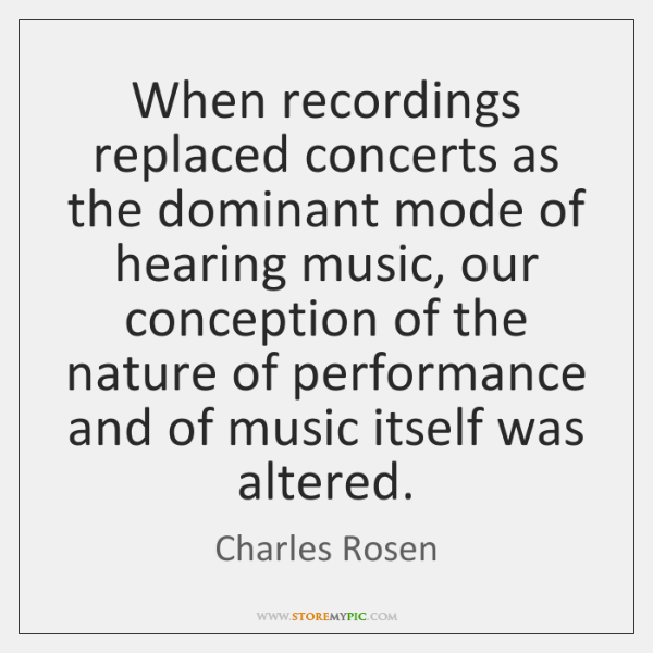 When recordings replaced concerts as the dominant mode of hearing music, our ...