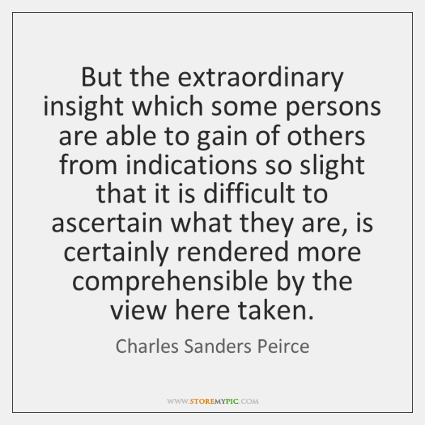 But the extraordinary insight which some persons are able to gain of ...