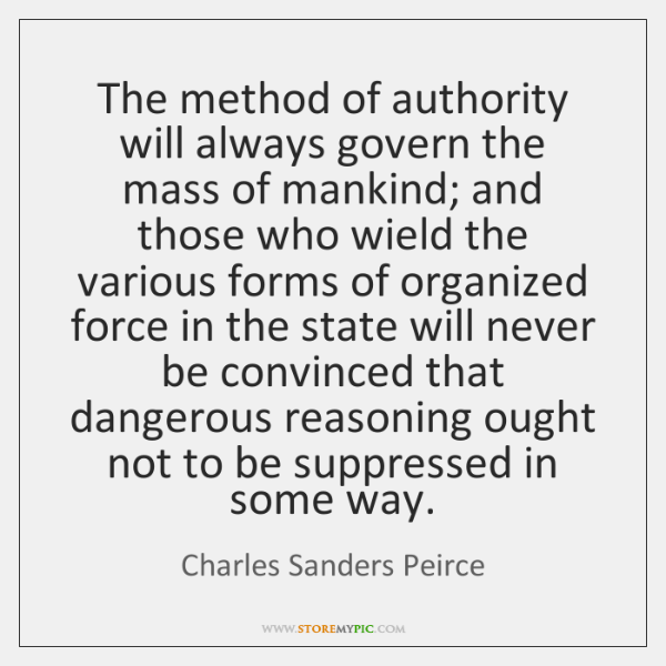 The method of authority will always govern the mass of mankind; and ...