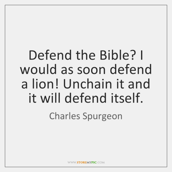 Defend the Bible? I would as soon defend a lion! Unchain it ...