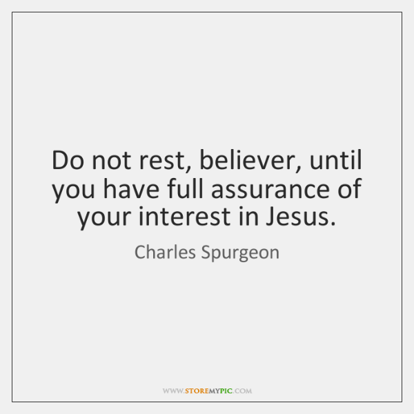 Do not rest, believer, until you have full assurance of your interest ...