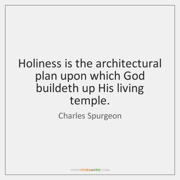 Holiness is the architectural plan upon which God buildeth up His living ...