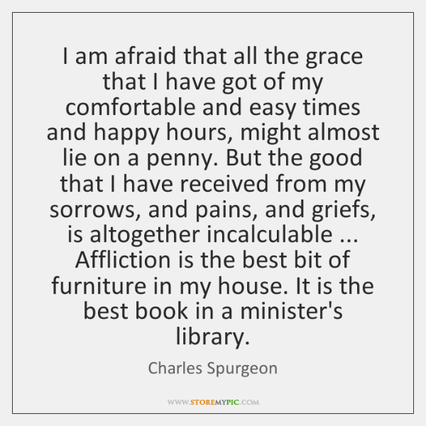 I am afraid that all the grace that I have got of ...