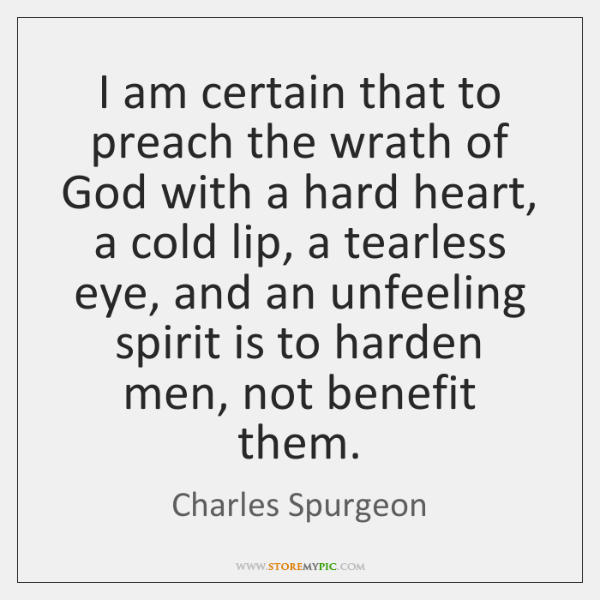 I am certain that to preach the wrath of God with a ...