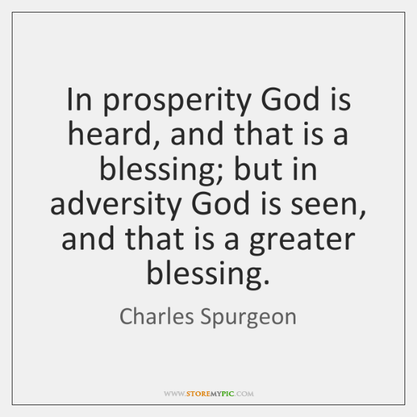In prosperity God is heard, and that is a blessing; but in ...
