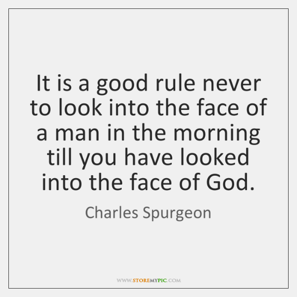 It is a good rule never to look into the face of ...