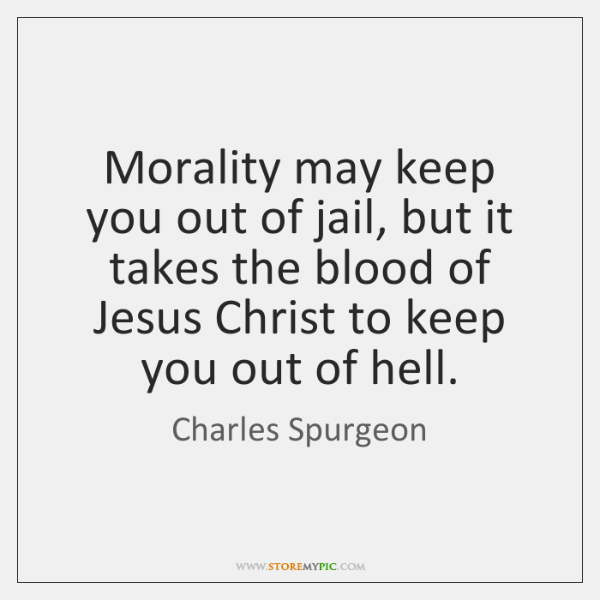 Morality may keep you out of jail, but it takes the blood ...