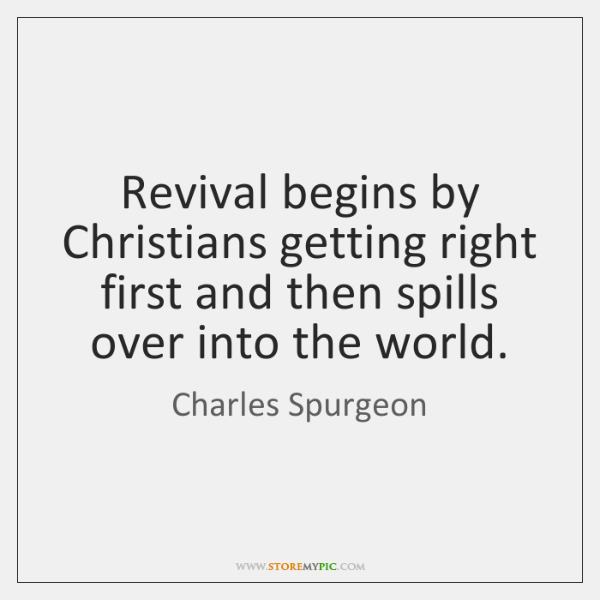 Revival begins by Christians getting right first and then spills over into ...