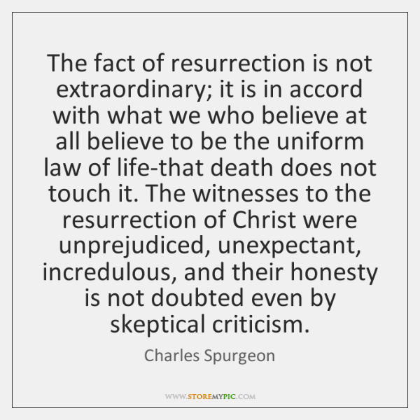 The fact of resurrection is not extraordinary; it is in accord with ...