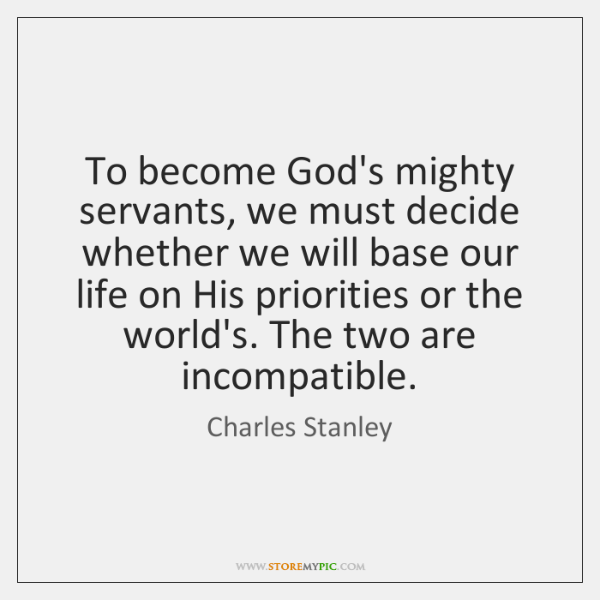To become God's mighty servants, we must decide whether we will base ...