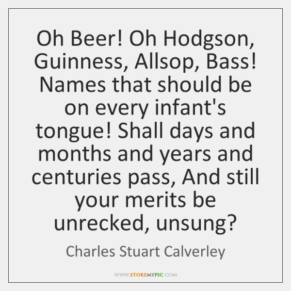 Oh Beer! Oh Hodgson, Guinness, Allsop, Bass! Names that should be on ...