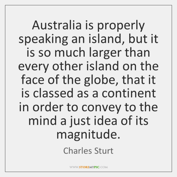 Australia is properly speaking an island, but it is so much larger ...