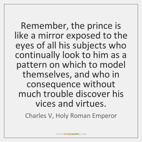 Remember, the prince is like a mirror exposed to the eyes of ...