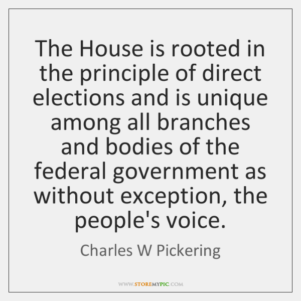 The House is rooted in the principle of direct elections and is ...
