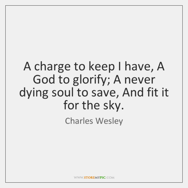 A charge to keep I have, A God to glorify; A never ...