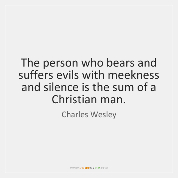 The person who bears and suffers evils with meekness and silence is ...