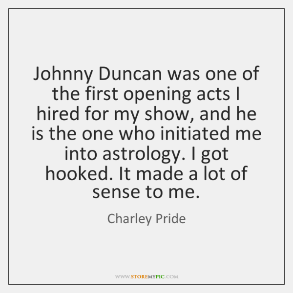Johnny Duncan was one of the first opening acts I hired for ...