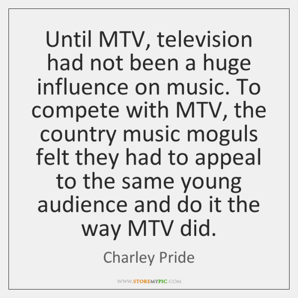 Until MTV, television had not been a huge influence on music. To ...