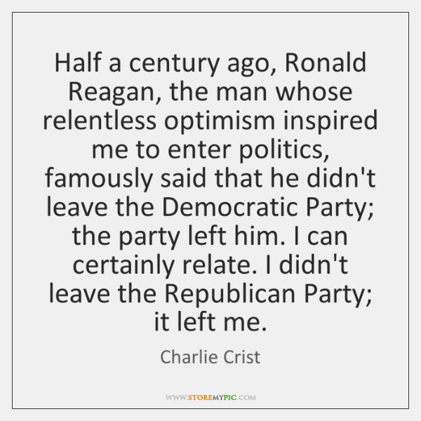 Half a century ago, Ronald Reagan, the man whose relentless optimism inspired ...