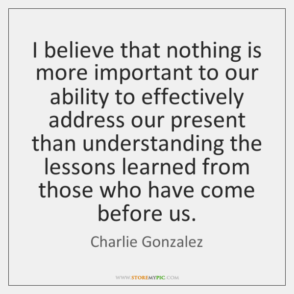I believe that nothing is more important to our ability to effectively ...