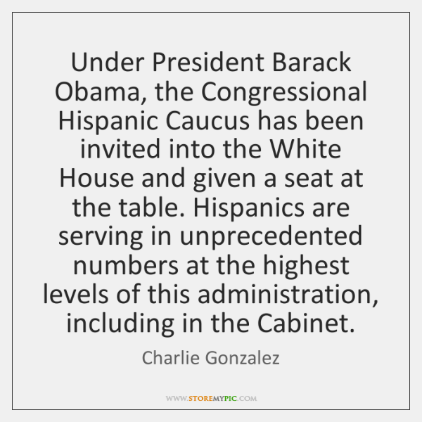 Under President Barack Obama, the Congressional Hispanic Caucus has been invited into ...