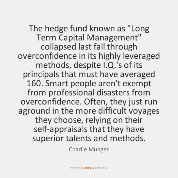 "The hedge fund known as ""Long Term Capital Management"" collapsed last fall ..."
