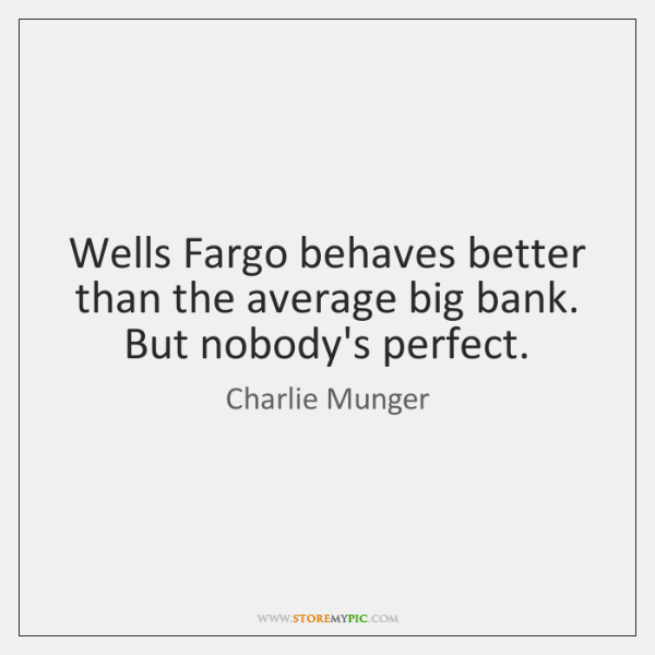 Wells Fargo behaves better than the average big bank. But nobody's perfect.