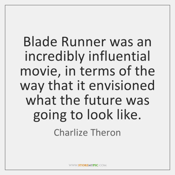 Blade Runner was an incredibly influential movie, in terms of the way ...
