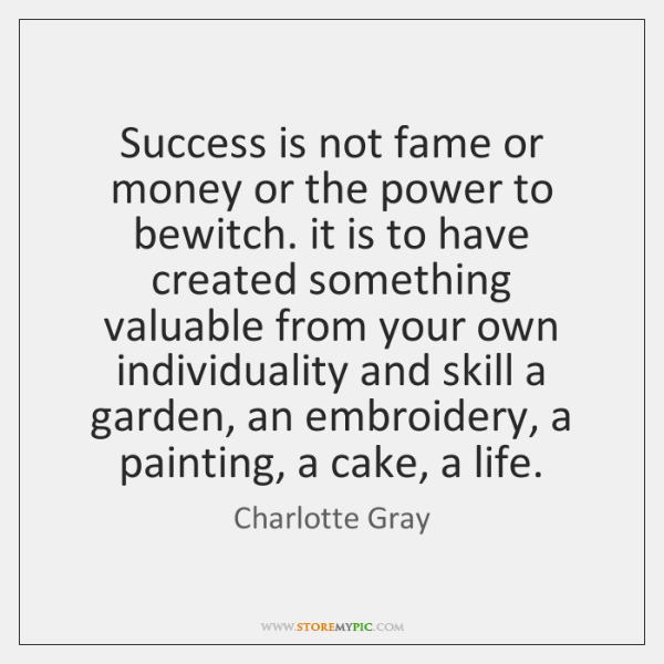 Success is not fame or money or the power to bewitch. it ...