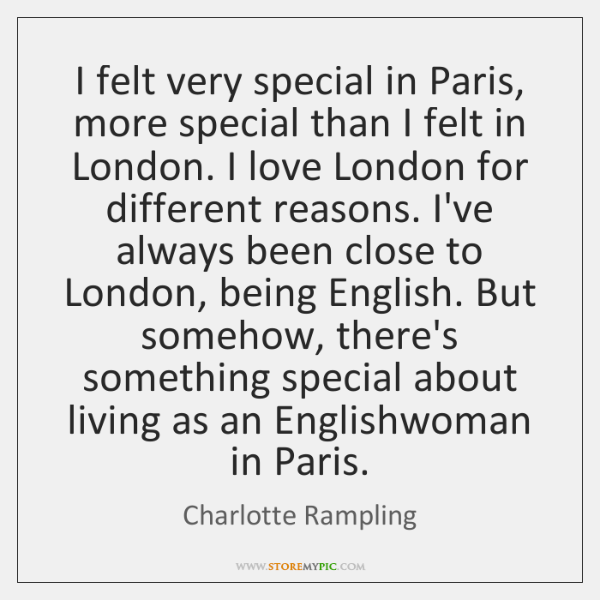I felt very special in Paris, more special than I felt in ...