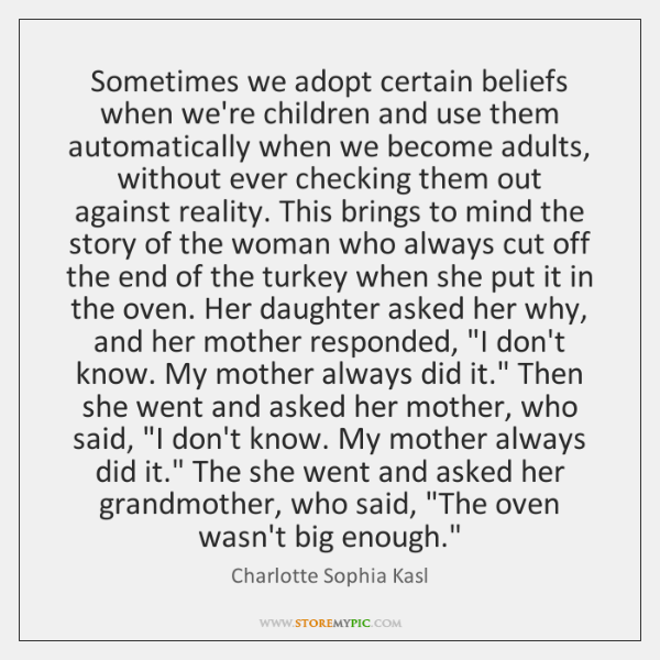 Sometimes we adopt certain beliefs when we're children and use them automatically ...