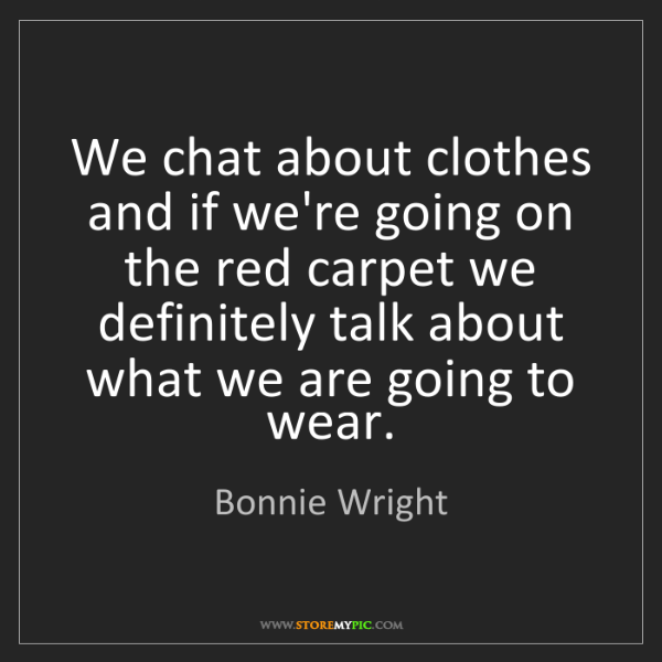Bonnie Wright: We chat about clothes and if we're going on the red carpet...