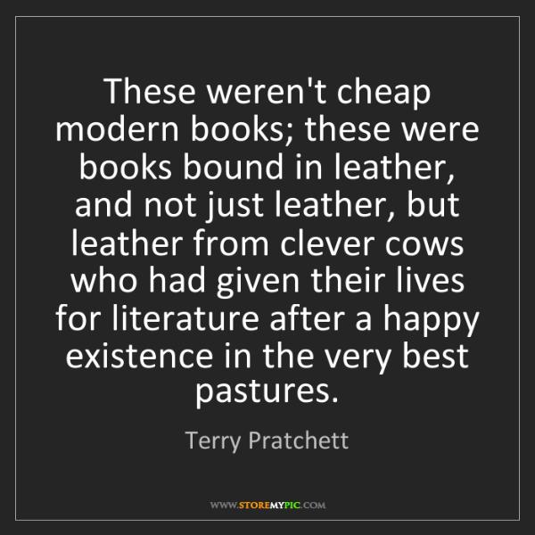 Terry Pratchett: These weren't cheap modern books; these were books bound...