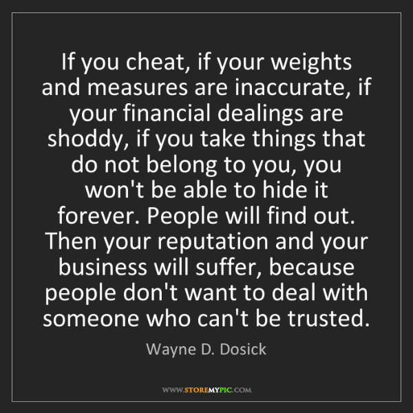 Wayne D. Dosick: If you cheat, if your weights and measures are inaccurate,...