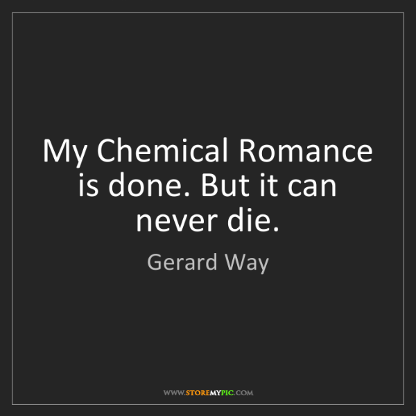 Gerard Way: My Chemical Romance is done. But it can never die.