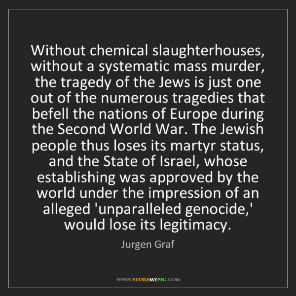 Jurgen Graf: Without chemical slaughterhouses, without a systematic...