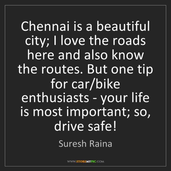 Suresh Raina: Chennai is a beautiful city; I love the roads here and...