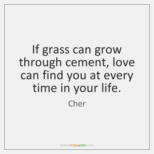 If grass can grow through cement, love can find you at every ...