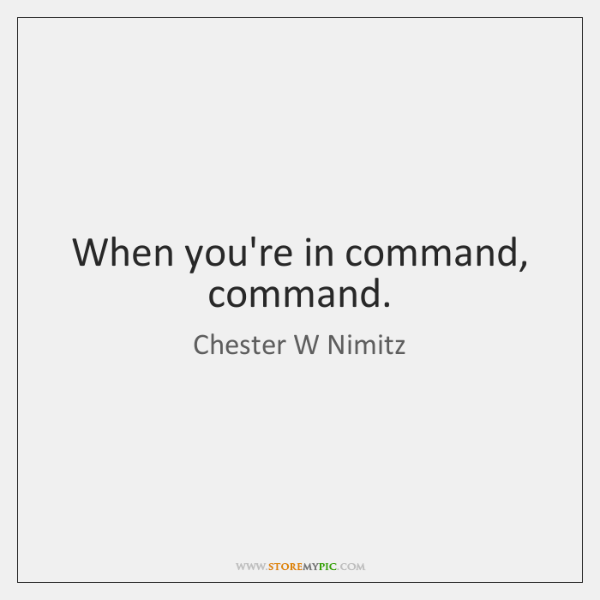 When you're in command, command.