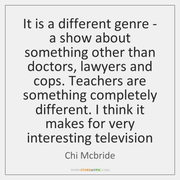 It is a different genre - a show about something other than ...