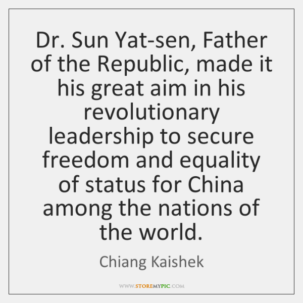 Dr. Sun Yat-sen, Father of the Republic, made it his great aim ...