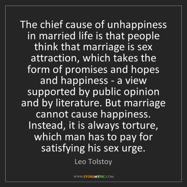 Leo Tolstoy: The chief cause of unhappiness in married life is that...