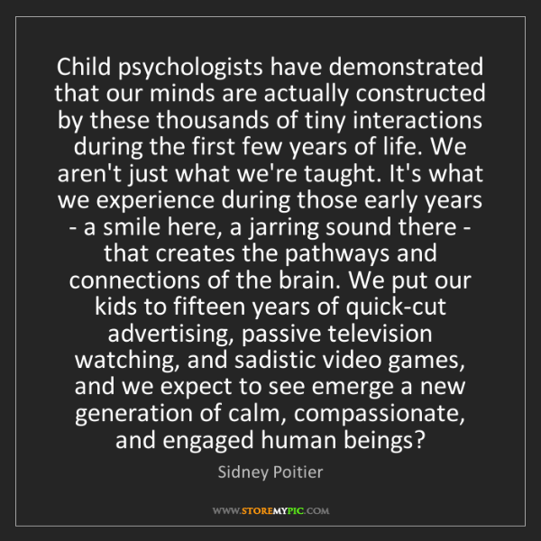 Sidney Poitier: Child psychologists have demonstrated that our minds...