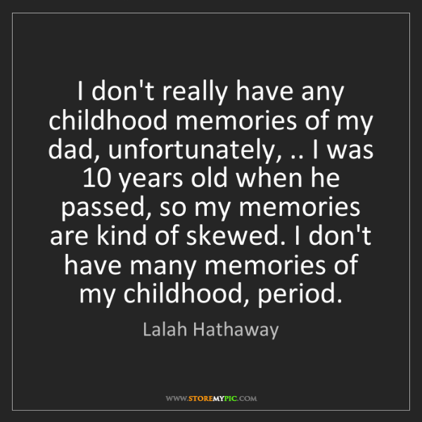 Lalah Hathaway: I don't really have any childhood memories of my dad,...