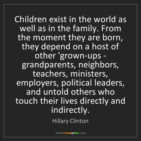 Hillary Clinton: Children exist in the world as well as in the family....