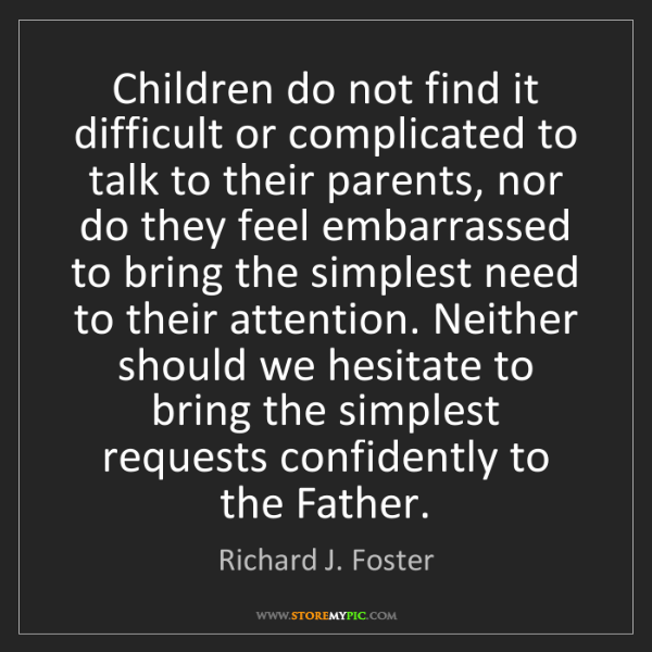 Richard J. Foster: Children do not find it difficult or complicated to talk...