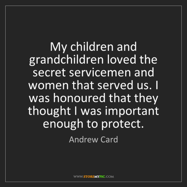 Andrew Card: My children and grandchildren loved the secret servicemen...